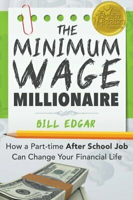 The Minimum Wage Millionaire: How A Part-Time After School Job Can Change Your F
