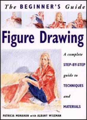 The beginner's guide: Figure drawing: a complete step-by-step guide to