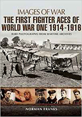 The Great War Fighter Aces 1914 - 1916 (Images of War), New, Norman Franks Book