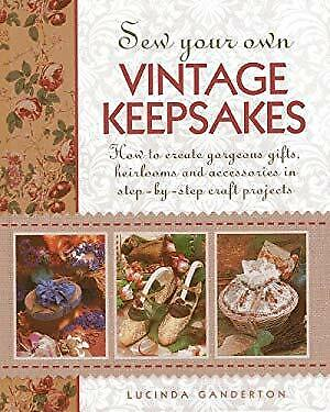 Sew Your Own Vintage Keepsakes : How to Create Gorgeous Gifts, Heirloo-ExLibrary