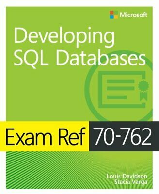 Exam Ref 70-762 Developing SQL Databases by Davidson, Louis Book The Fast Free
