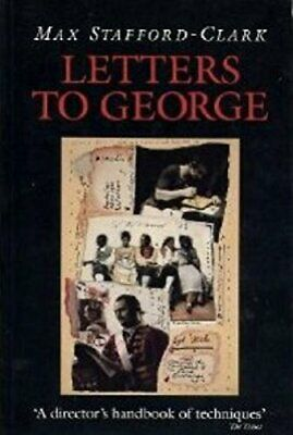 Letters to George: The Account of a Rehearsal by Stafford-Clark, Max Paperback
