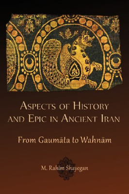 `Shayegan, M. Rahim`-Aspects Of History And Epic In Ancient Iran BOOK NEW