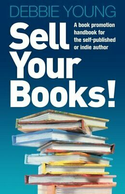 Sell Your Books!: A Book Promotion Handbook for the Self-Publ... by Debbie Young