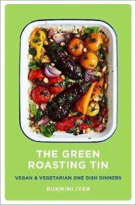 The Green Roasting Tin Vegan and Vegetarian One Dish Dinners 9781910931899