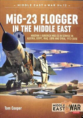 Mig-23 Flogger in the Middle East Mikoyan I Gurevich Mig-23 in ... 9781912390328
