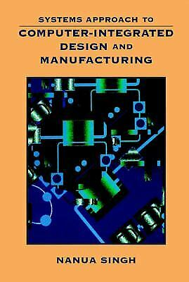 Systems Approach to Computer-Integrated Design and Manufacturing by Singh, Nanua