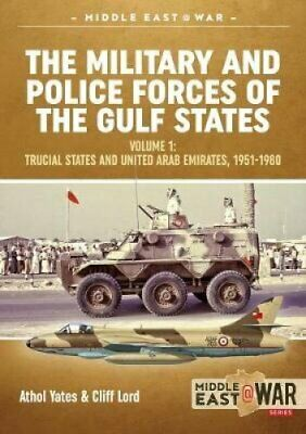 The Military and Police Forces of the Gulf States Volume 1 the ... 9781912390618