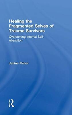 Healing the Fragmented Selves of Trauma Survivors: Overcoming Internal Self-A...