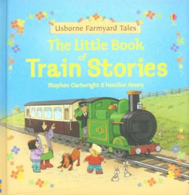 Usborne farmyard tales: The little book of train stories by Heather Amery