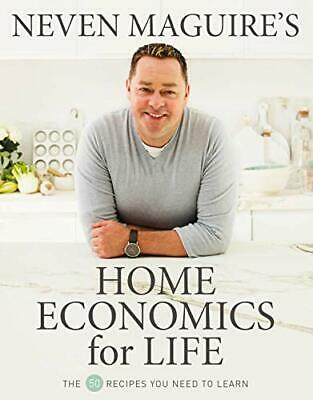 Neven Maguire's Home Economics for Life: The 50 Recipes You... by Maguire, Neven
