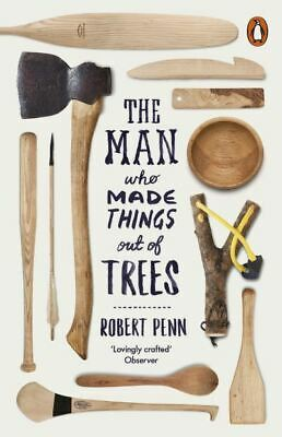 The man who made things out of trees by Robert Penn (Paperback)