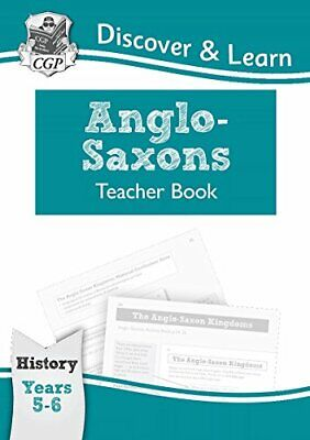 KS2 Discover & Learn: History - Anglo-Saxons Teacher Book, Year ... by CGP Books