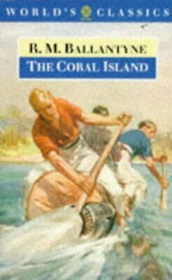 The World's classics: The coral island: a tale of the Pacific Ocean by R. M