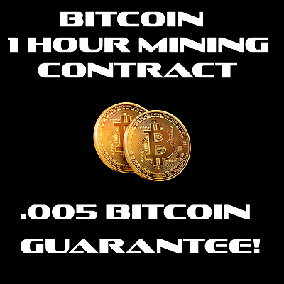 .005 Bitcoin Mining Contract 1 hour,  .005 BTC Guarantee!  ONE HOUR!