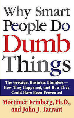 Why Smart People Do Dumb Things: Lessons from the New Science of Behavioral Econ
