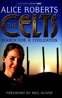 The Celts: search for a civilization by Alice Roberts (Hardback) Amazing Value