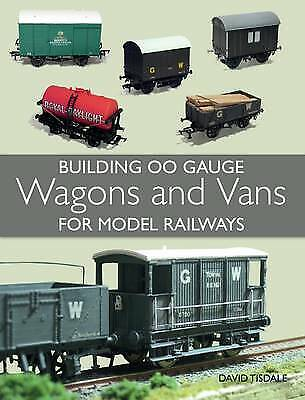Building 00 Gauge Wagons and Vans for Model Railways by David Tisdale (PB) Book