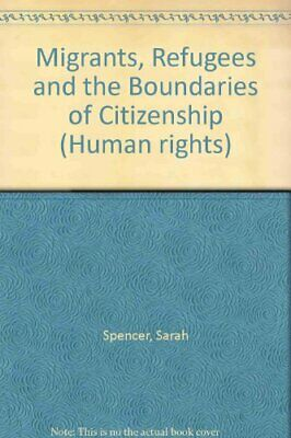 Migrants, Refugees and the Boundaries of Citizens... by Spencer, Sarah Paperback