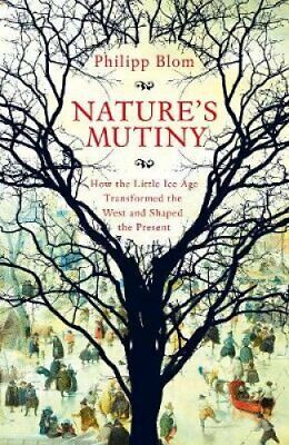 Nature's Mutiny How the Little Ice Age Transformed the West and... 9781509890415