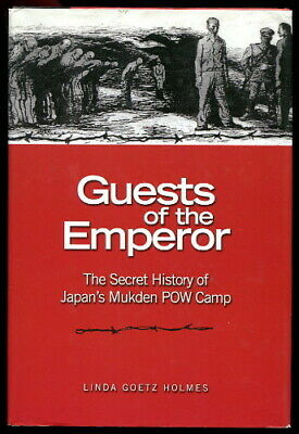 Holmes GUESTS OF THE EMPEROR Mukden POW Camp WWII HISTORY Illus. 2010 HC/DJ 1st