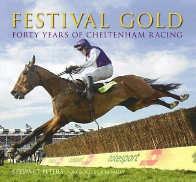 (Good)0752432877 Festival Gold: Forty Years of Cheltenham Racing,Peters, Stewart
