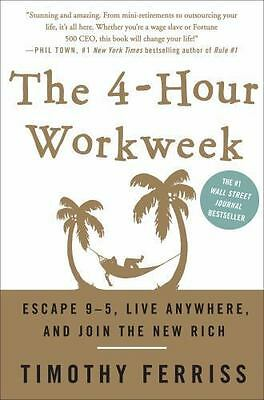 The 4-Hour Workweek: Escape 9-5, Live Anywhere, and Join the New Rich ~ Ferriss,