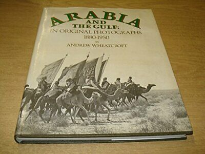 Arabia & The Gulf: In Original Photographs 1880... by Andrew Wheatcroft Hardback