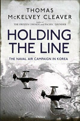 Holding the Line The Naval Air Campaign In Korea 9781472831729 (Hardback, 2019)