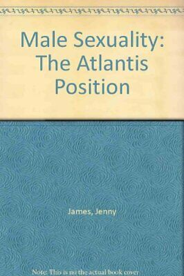 Male Sexuality: The Atlantis Position by James, Jenny Paperback Book The Cheap