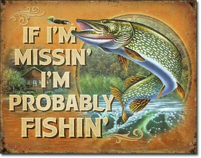 If I'm Missin' Probably Fishin' Vintage Tin Metal Sign Garage/Man Cave Wall Art