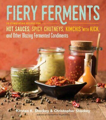 Fiery Ferments: 70 Stimulating Recipes for Hot Sauces, Spicy Chutneys,...