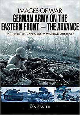 German Army on the Eastern Front - The Advance: Images of War, New, Ian Baxter B