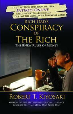 Rich Dad's conspiracy of the rich: the 8 new rules of money by Robert T.