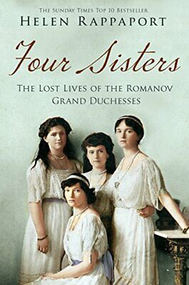 Four Sisters:The Lost Lives of the Romanov Grand Duchesses by Rappaport, Helen