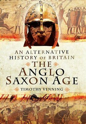 An Alternative History of Britain: The Anglo-Saxon Age by Venning, Timothy Book