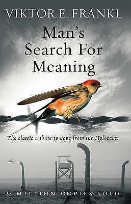 Man's Search For Meaning. The classic tribute to hope from the Holocaust by Fran