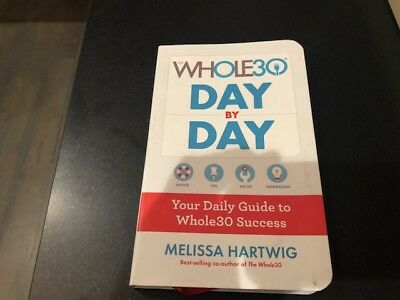 The Whole30 Day by Day: Your Daily Guide to Whole30 Success by Hartwig, Melissa