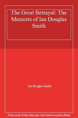 The Great Betrayal: The Memoirs of Ian Douglas Smith By Ian Douglas Smith