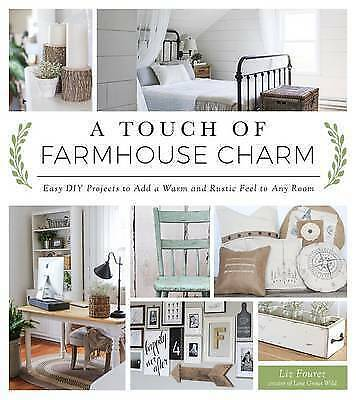 A Touch of Farmhouse Charm. Easy DIY Projects to Add a Warm and Rustic Feel to A