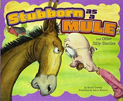 Stubborn as a Mule and Other Silly Similes (Ways to Say it), Lowen, Nancy, Used;