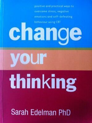 Change Your Thinking: Positive and practical ways to overcome stress, negative