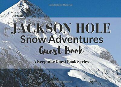 JACKSON HOLE Snow Adventures Guest Book: Visitor Registry and Travelogue for ...
