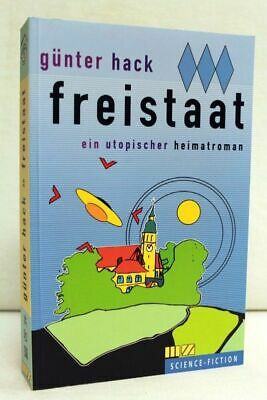 Freistaat : ein utopischer Heimatroman. Sience-fiction Hack, Günter:
