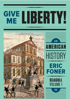 Give Me Liberty! An American History by Eric Foner 5th Edition Seagull [eBook]