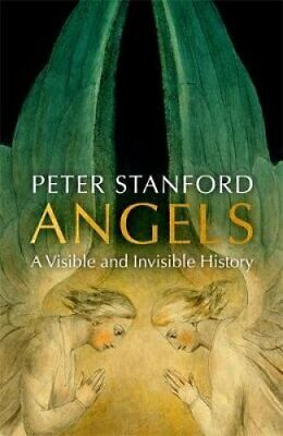 Angels A Visible and Invisible History by Peter Stanford 9781473622081