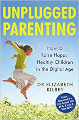 Unplugged Parenting: How to Raise Happy, Healthy Children in the Digital Age, Ne