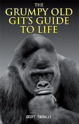 The Grumpy Old Git's Guide to Life, Tibballs, Geoff, Very Good Book