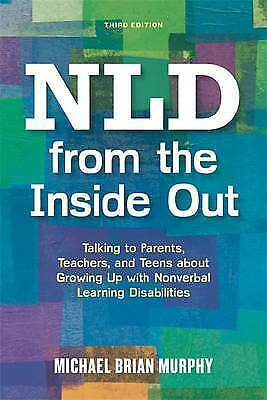NLD from the Inside Out. Talking to Parents, Teachers, and Teens About Growing U