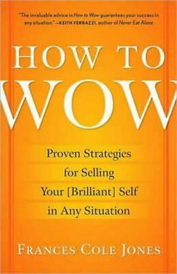 NEW How to Wow By Frances Cole Jones Paperback Free Shipping
